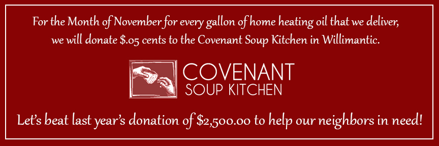 For the Month of November for every gallon of home heating oil that we deliver, we will donate $.05 cents to the Covenant Soup Kitchen in Willimantic.
